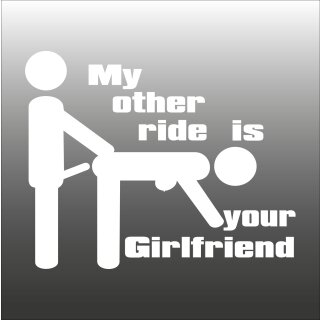 My other ride is your Girlfriend Aufkleber