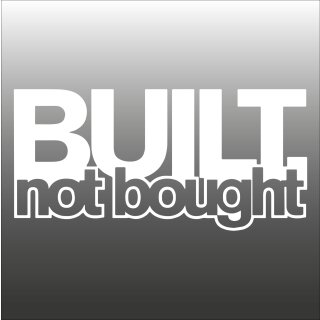 BUILT not bought AUTO Aufkleber