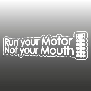 Run your Motor Not your Mouth Aufkleber